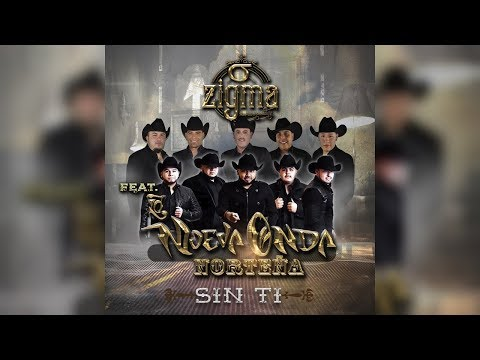 ZIGMA - Sin Ti Feat. La Nueva Onda Norteña 🎷 2017