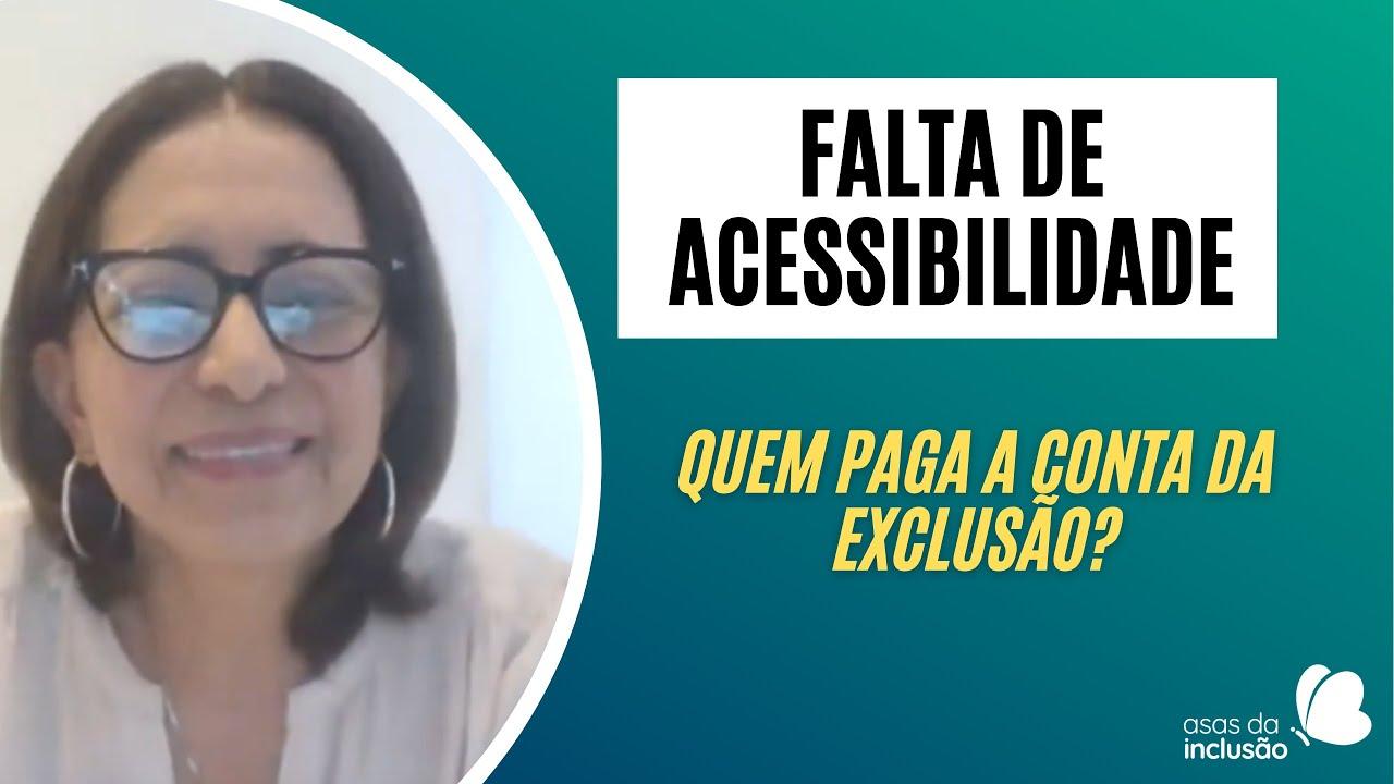 FALTA DE ACESSIBILIDADE - QUEM PAGA A CONTA DA EXCLUSÃO
