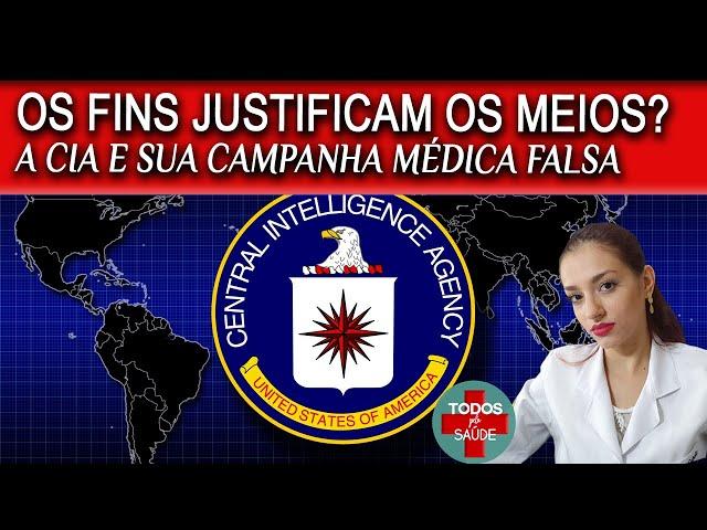 OS FINS JUSTIFICAM OS MEIOS? A CIA e sua campanha de saúde falsa