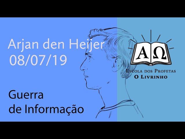 Guerra de Informação | Arjan den Heijer (08/07/19)