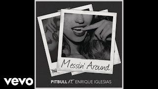 Download Pitbull - Messin' Around (Audio) ft. Enrique Iglesias MP3 song and Music Video