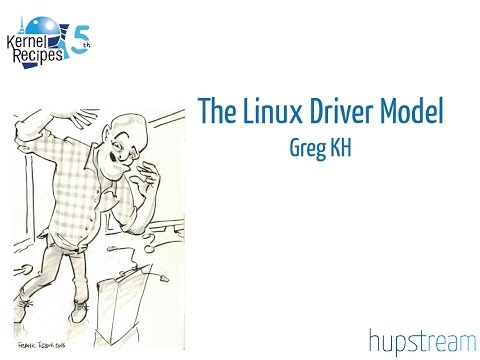 Kernel Recipes 2016 - The Linux Driver Model - Greg KH