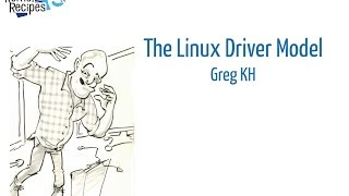 Kernel Recipes 2016 - The Linux Driver Model - Greg KH