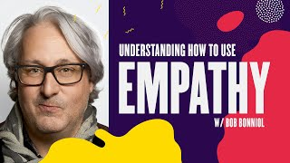 4 Reasons Why You Need To Use Empathy In Business – w/ Bob Bonniol