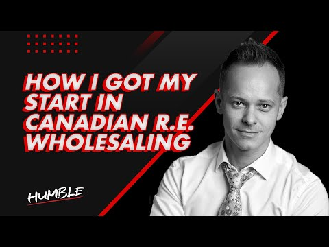 HOW I GOT STARTED IN CANADIAN WHOLESALE REAL ESTATE | HUMBLE LIFE