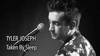 Tyler Joseph - Taken By Sleep