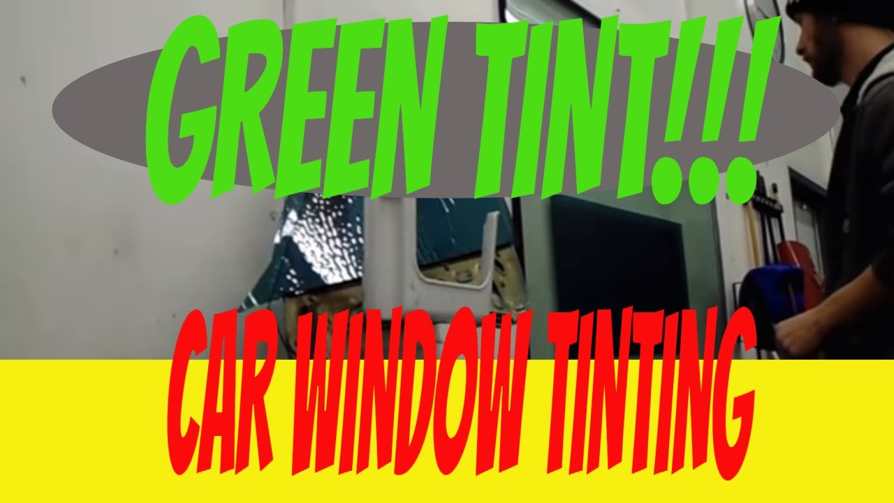GREEN TINT!!! Car window tint installation   How to tint car windows with  glass out