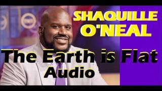 Flat Earth - SHAQ agrees with Kyrie Irving The Earth is Flat (audio)