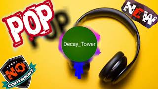 Decay Tower & Pop Music & NO COPYRIGHT MUSIC &