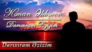 Kenan Akberov - Darixiram Ezizim (Şeir) Yeni