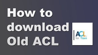 How to Download old ACL for Tizen from File Hosting Website