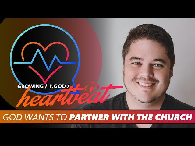 Growing in God / Heartbeat / God wants to partner with the church (Kyle Christensen)