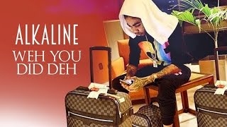 Alkaline - Weh You Did Deh (Raw) [Dancehall Sings Riddim] February 2015