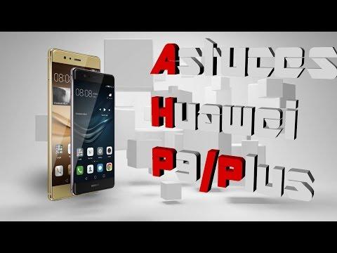 Astuces Huawei P9 et P9 Plus
