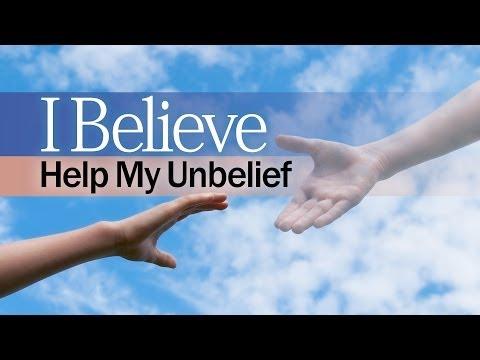 Beyond Today -- I Believe, Help My Unbelief
