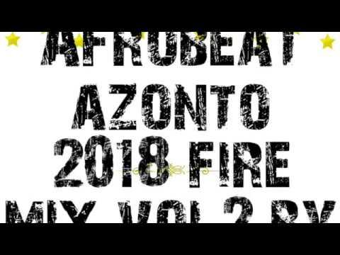 AFROBEAT AZONTO 2018 FIRE MIX VOL 2 BY DEEJAYKKGH