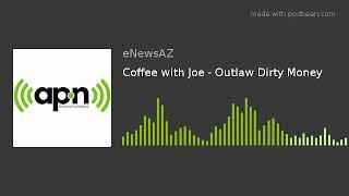 Coffee with Joe - Outlaw Dirty Money