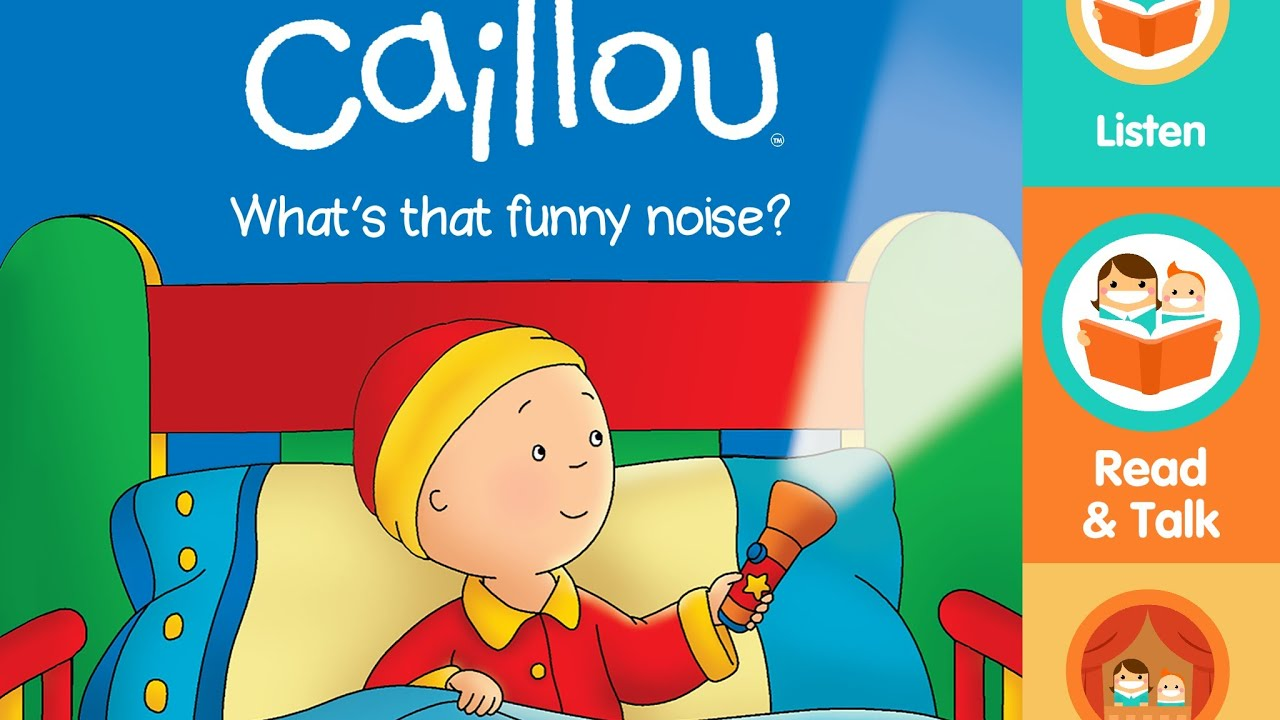 Caillou App What S That Funny Noise I Read With Preschool Kids App