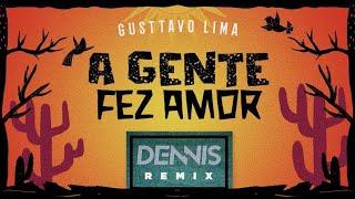 Gusttavo Lima - A Gente Fez Amor (Dennis Remix)