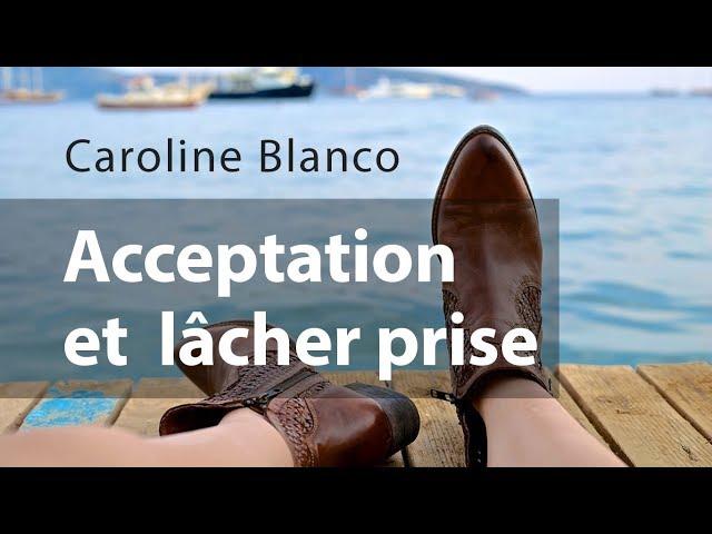 L'acceptation et le véritable lâcher prise / Caroline Blanco