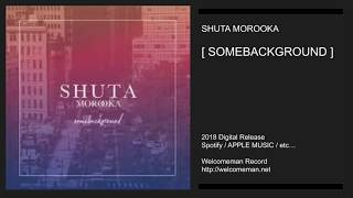 SHUTA MOROOKA / SOMEBACKGROUND