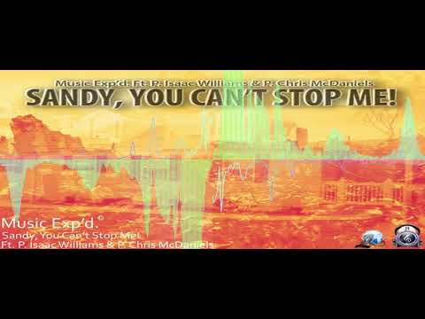 Sandy, You Can't Stop Me! - Music Exp'd. ft. P. Isaac Williams & P. Chris McDaniels