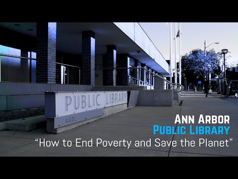 """Ann Arbor Public Library """"How to End Poverty and Save the Planet""""- September 26, 2019"""