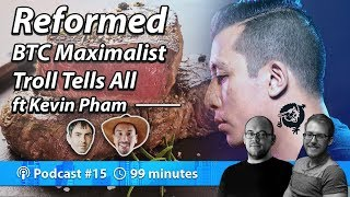Reformed Bitcoin BTC Maximalist Troll Tells All ft Kevin Pham | Podcast 015