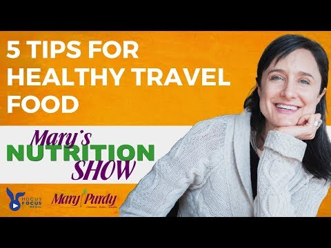 Mary's Nutrition Show #5: Need Ideas for Travel Chow?
