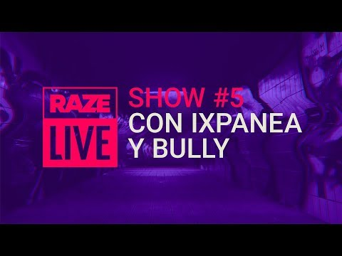 Raze Live (Show #5) con Ixpanea y Bully