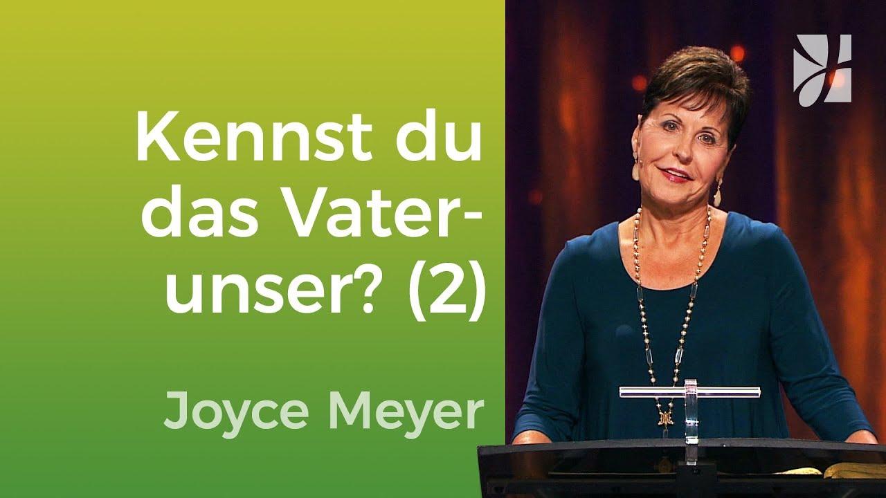 Kennst du das Vaterunser-Gebet? (2) – Joyce Meyer – Mit Jesus den Alltag meistern