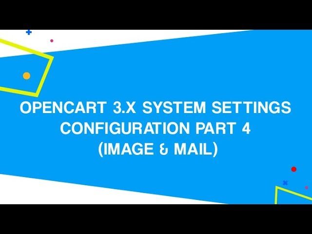 OpenCart 3.x System Settings Configuration PART 4 (Image & Mail)