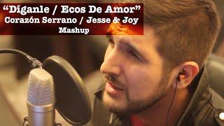 Ecos De Amor / Díganle (Corazón Serrano / Jesse & Joy Mashup) - Martín Tremolada