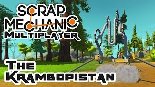 The Krambopistan - Let's Play Scrap Mechanic Multiplayer - Part 233