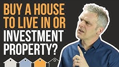 Should I Buy A House To Live In. OR. An Investment Property?   Property Investing For Beginners