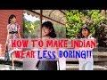 HOW TO MAKE INDIAN WEAR LESS BORING| NO SHORT CLOTHING EDITION PART 2| SONIA GARG