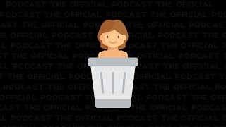 The Official Podcast #7: Naked Dumpster Diving