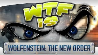 ► WTF Is... - Wolfenstein: The New Order