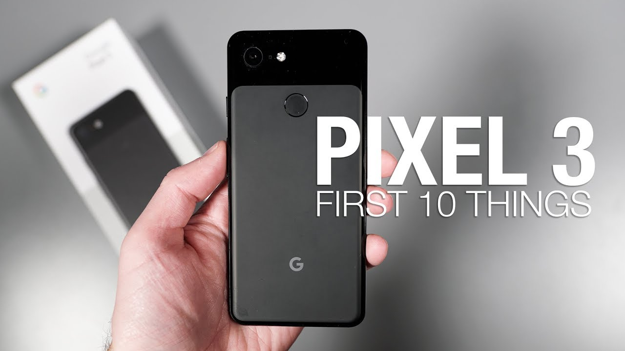 Pixel 3: First 10 Things to Do!