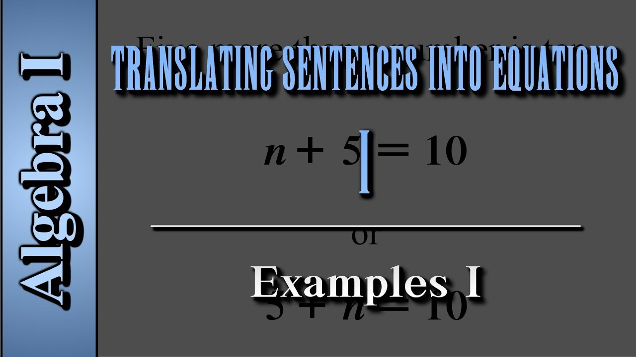 Algebra I: Translating Sentences into Equations (Level 2222 of 22)  Examples I