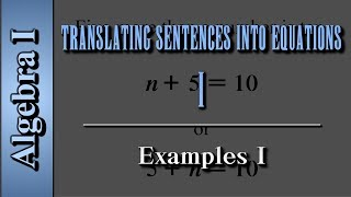 Algebra I: Translating Sentences into Equations (Level 1 of 2)   Examples I