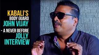 KABALI Rajini's bodyguard JOHN VIJAY - A never before JOLLY Interview