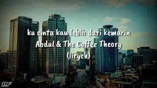 [1.21 MB] Abdul & the coffe theory - ku cinta kau lebih dari kemarin(lirych)terbaru 2019
