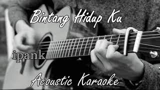 Bintang Hidupku - Ipank (Acoustic Karaoke)