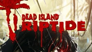 Dead Island Riptide - Gameplay Exclusive (PS3/X360/PC) [HD]