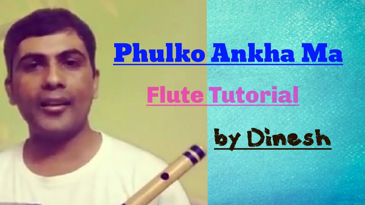 Fulko Ankhama Cover Song And Flute Tutorial By Dinesh Youtube
