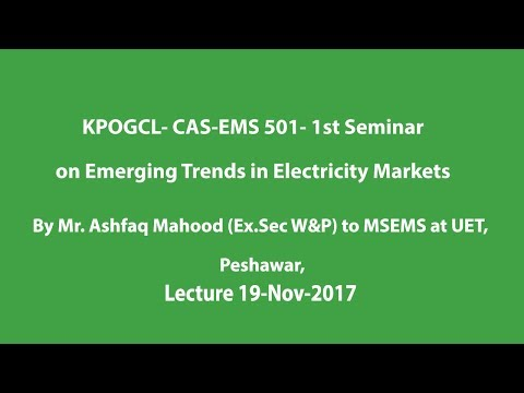 KPOGCL-CAS-EMS-501-1ST Seminar on Emerging Trends in Electricity Markets by Mr.Ashfaq Mahmood .