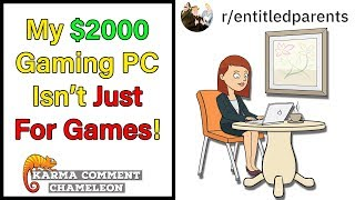 My $2000 Gaming PC Isn't Just For Games! | r/EntitledParents | #106