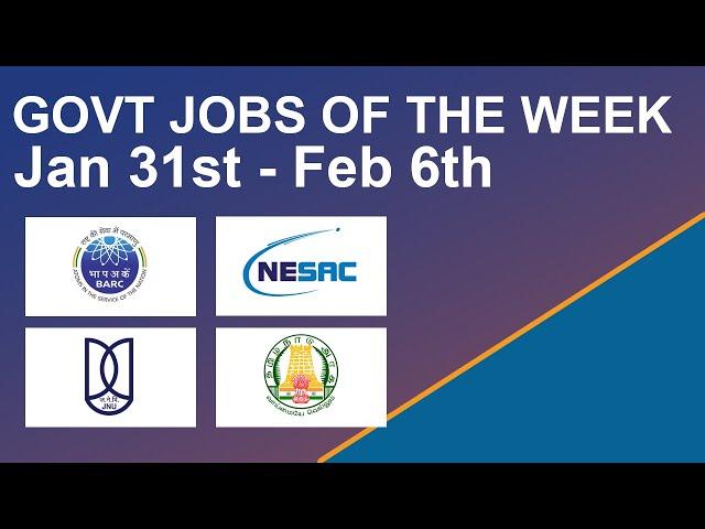 Govt Jobs Of The Week - (Jan 31st - Feb 6th) – NESAC, BARC, JNU, Tamil Nadu Jobs