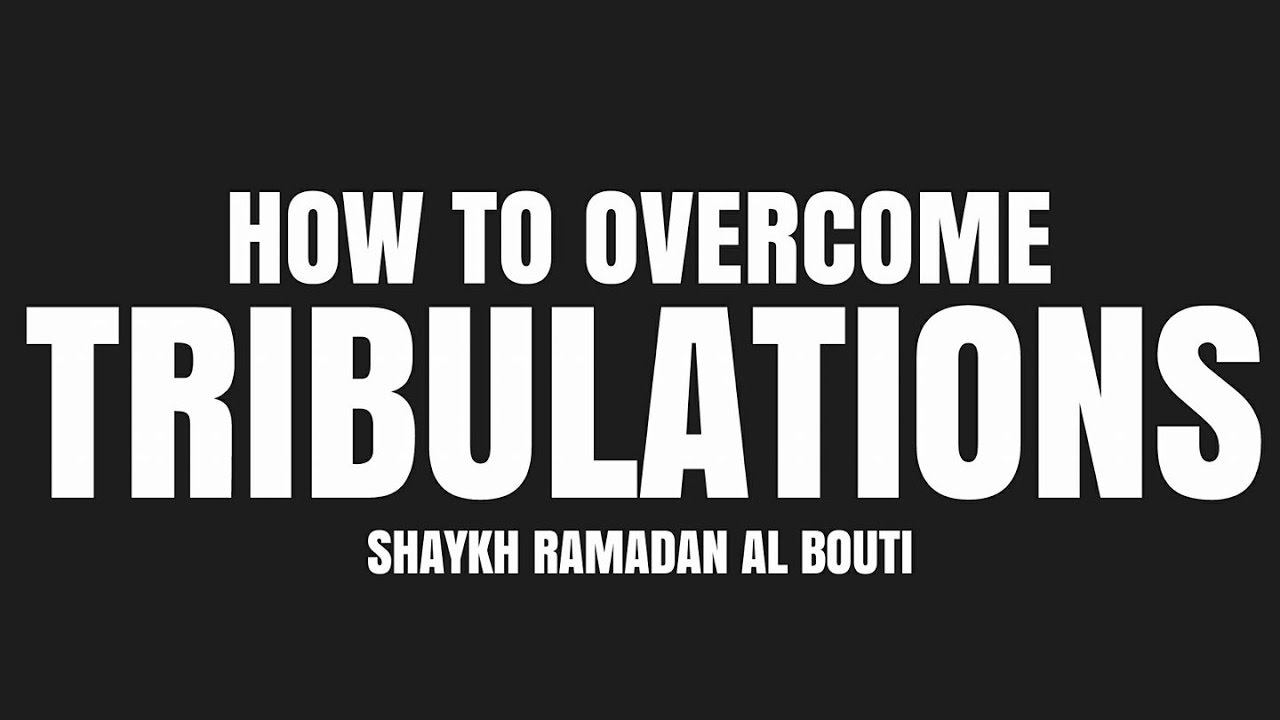 How to overcome tribulations | Shaykh Ramadan Al Bouti